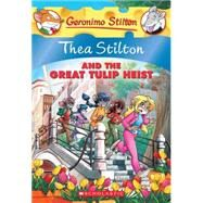Thea Stilton and the Great Tulip Heist A Geronimo Stilton Adventure by Stilton, Thea, 9780545556286