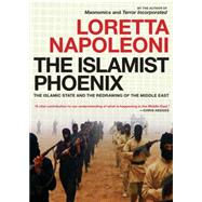 The Islamist Phoenix by Napoleoni, Loretta, 9781609806286