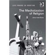 The Mediatization of Religion: When Faith Rocks by Martino,Luis Mauro Sa, 9781409436287