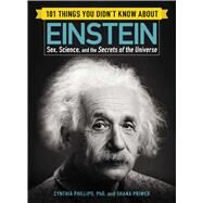 101 Things You Didn't Know About Einstein by Phillips, Cynthia, Ph.D.; Priwer, Shana, 9781507206287