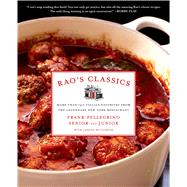 Rao's Classics More Than 140 Italian Favorites from the Legendary New York Restaurant by Pellegrino, Jr., Frank, 9781250006288