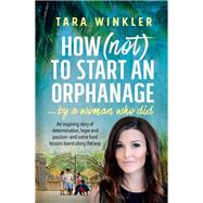 How (Not) to Start an Orphanage by Winkler, Tara, 9781742376288