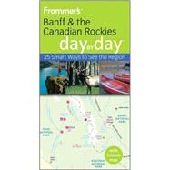 Frommer's<sup><small>TM</small></sup> Banff and the Canadian Rockies Day by Day<sup><small>TM</small></sup> by Christie Pashby, 9780470736289
