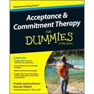 Acceptance and Commitment Therapy for Dummies by Brown, Freddy Jackson, Dr.; Gillard, Duncan, Dr.; Hayes, Steven C., Ph.D., 9781119106289