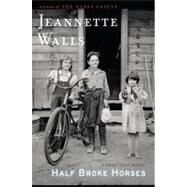 Half Broke Horses A True-Life Novel by Walls, Jeannette, 9781416586289