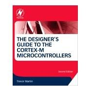 The Designer's Guide to the Cortex-m Microcontrollers by Martin, Trevor, 9780081006290