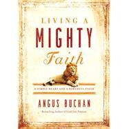 Living a Mighty Faith by Buchan, Angus, 9780718076290