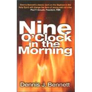 9 O'Clock in the Morning by Bennett, Dennis J., 9780882706290