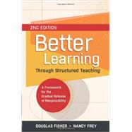Better Learning Through Structured Teaching: A Framework for the Gradual Release of Responsibility by Douglas Fisher & Nancy Frey, 9781416616290