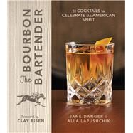 The Bourbon Bartender 50 Cocktails to Celebrate the American Spirit by Danger, Jane; Lapushchik, Alla; Risen, Clay, 9781454926290