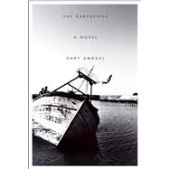 The Daredevils A Novel by Amdahl, Gary, 9781593766290