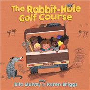 The Rabbit-Hole Golf Course by Mulvey, Ella; Briggs, Karen, 9781925266290