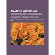 Amateur Wrestling : Wrestling Weight Classes, Collegiate Wrestling, International Federation of Associated Wrestling Styles, Usa Wrestling by , 9781157226291