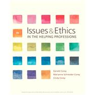 Issues and Ethics in the Helping Professions by Corey, Gerald; Corey, Marianne Schneider; Corey, Cindy, 9781337406291