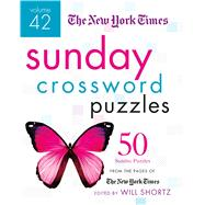 The New York Times Sunday Crossword Puzzles Volume 42 50 Sunday Puzzles from the Pages of The New York Times by Unknown, 9781250106292