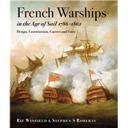 French Warships in the Age of Sail 1786 1862: Design, Construction, Careers and Fates by Winfield, Rin; Roberts, Stephen S., 9781591146292