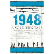 1948. A Soldier's Tale ? The Bloody Road to Jerusalem by Avnery, Uri, 9781851686292
