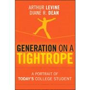 Generation on a Tightrope : A Portrait of Today's College Student by Levine, Arthur; Dean, Diane R., 9780470376294