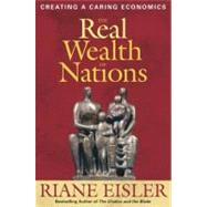 The Real Wealth of Nations: Creating a Caring Economics by Eisler, Riane Tennenhaus, 9781576756294