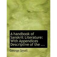 Handbook of Sanskrit Literature : With Appendices Descriptive of the ... by Small, George, 9780554756295