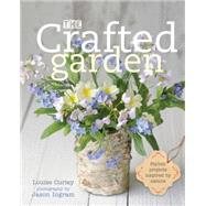The Crafted Garden: Stylish Projects Inspired by Nature by Curley, Louise; Ingram, Jason, 9780711236295