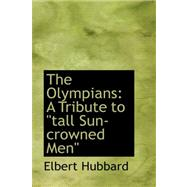 The Olympians: A Tribute to Tall Sun-crowned Menqq by Hubbard, Elbert, 9780559176296