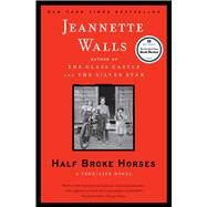 Half Broke Horses : A True-Life Novel by Walls, Jeannette, 9781416586296