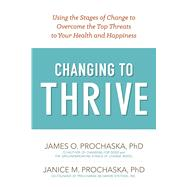Changing to Thrive by Prochaska, James O.; Prochaska, Janice M., 9781616496296