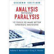 Analysis Without Paralysis 12 Tools to Make Better Strategic Decisions (Paperback) by Bensoussan, Babette E.; Fleisher, Craig S., 9780134426297