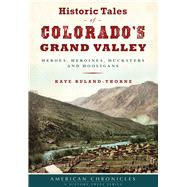 Historic Tales of Colorado's Grand Valley by Ruland-Thorne, Kate, 9781467136297