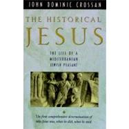 The Historical Jesus: The Life of a Mediterranean Jewish Peasant by Crossan, John Dominic, 9780060616298