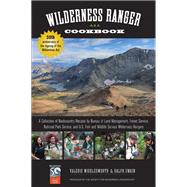 Wilderness Ranger Cookbook, 2nd A Collection of Backcountry Recipes by Bureau of Land Management, Forest Service, National Park Service, and U.S. Fish and Wildlife Service Wilderness Rangers by Swain, Ralph, 9781493006298