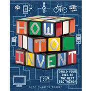 How To Invent by Huggins-Cooper, Lynn, 9781609926298