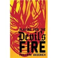 Playing for the Devil's Fire by Diederich, Phillippe, 9781941026298