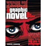 Writing and Illustrating the Graphic Novel : Everything You Need to Know to Create Great Work and Get It Published by Cooney, Daniel, 9780764146299