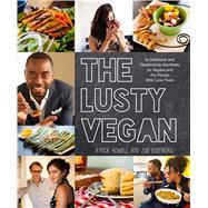 The Lusty Vegan A Cookbook and Relationship Manifesto for Vegans and Those Who Love Them by Howell, Ayinde; Eisenberg, Zoe, 9780985466299
