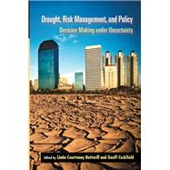 Drought, Risk Management, and Policy: Decision-Making Under Uncertainty by Botterill; Linda Courtenay, 9781439876299