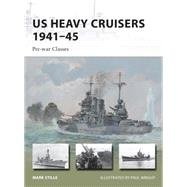US Heavy Cruisers 1941–45 Pre-war Classes by Stille, Mark; Wright, Paul, 9781782006299