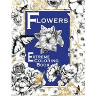 Flowers Extreme Coloring Book by Unknown, 9781910706299