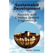 Sustainable Development : Possible with Creative System Engineering by Sobkiw, Walter, 9780615216300