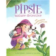 Pipsie, Nature Detective: The Disappearing Caterpillar by Dedonato, Rick; Bishop, Tracy, 9781477826300