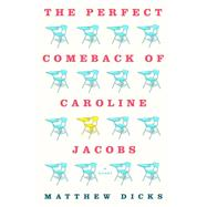 The Perfect Comeback of Caroline Jacobs A Novel by Dicks, Matthew, 9781250006301