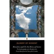 Monodies and on the Relics of Saints : The Autobiography and a Manifesto of a French Monk from the Time of the Crusades by Guibert of Nogent; Mcalhany, Joseph; Rubenstein, Jay, 9780143106302