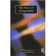 The Place of Geography by Unwin,Tim, 9781138836303