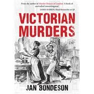 Victorian Murders by Bondeson, Jan, 9781445666303