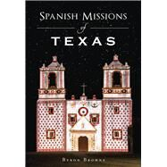 Spanish Missions of Texas by Browne, Byron, 9781467136303