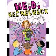 Heidi Heckelbeck Is the Bestest Babysitter! by Coven, Wanda; Burris, Priscilla, 9781481446303