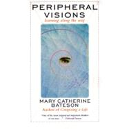 Peripheral Visions : Learning along the Way by Bateson, Mary Catherine, 9780060926304