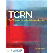 TCRN The Trauma Nurse Certification Review by Brorsen, Ann J., R.N., 9781284116304