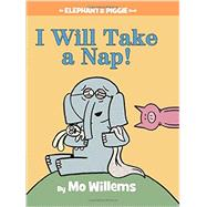 I Will Take A Nap! (An Elephant and Piggie Book) by Willems, Mo; Willems, Mo, 9781484716304